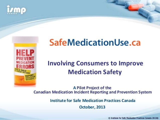 Involving Consumers to Improve Medication Safety A Pilot Project of the Canadian Medication Incident Reporting and Prevent...