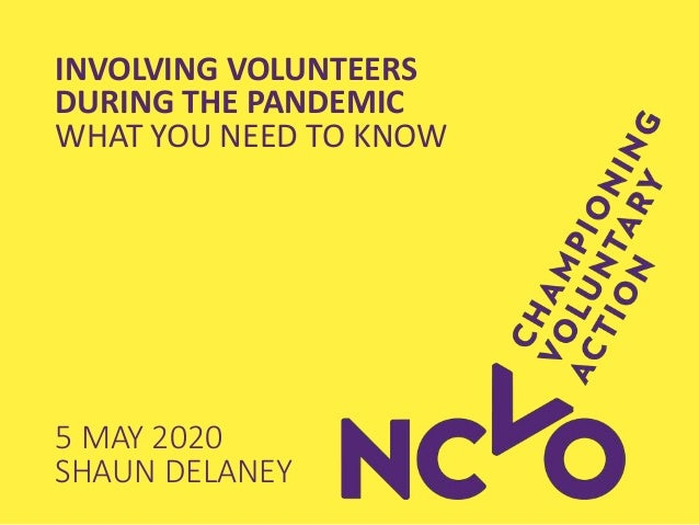 INVOLVING VOLUNTEERS DURING THE PANDEMIC WHAT YOU NEED TO KNOW 5 MAY 2020 SHAUN DELANEY