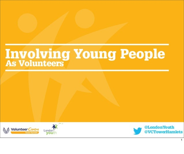 Involving Young People As Volunteers @LondonYouth @VCTowerHamlets 1