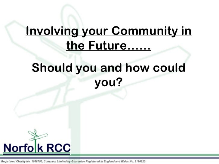 Involving your Community in       the Future……            Should you and how could          you?