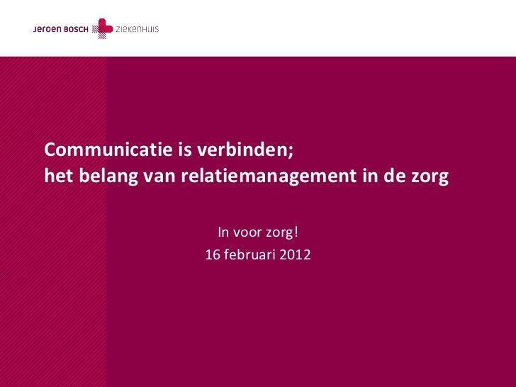 Communicatie is verbinden;het belang van relatiemanagement in de zorg                   In voor zorg!                 16 f...