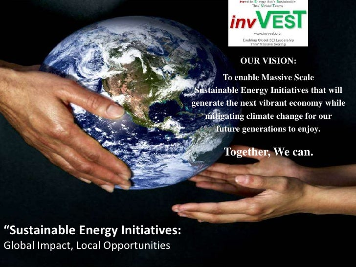 """"""" Sustainable Energy Initiatives:  Global Impact, Local Opportunities OUR VISION: To enable Massive Scale  Sustainable Ene..."""