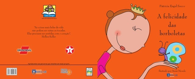 • 1 • • 1 • Patrícia Engel Secco A felicidade das borboletas Ilustrado por Daniel Kondo livro borboletas.indd 1livro borbo...