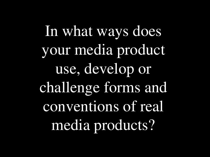 In what ways does your media product use, develop or challenge forms and conventions of real media products?<br />