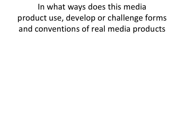 In what ways does this mediaproduct use, develop or challenge formsand conventions of real media products