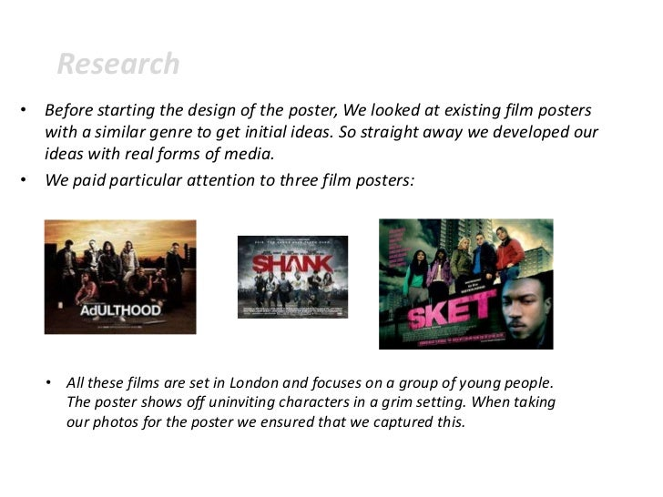 Research• Before starting the design of the poster, We looked at existing film posters  with a similar genre to get initia...