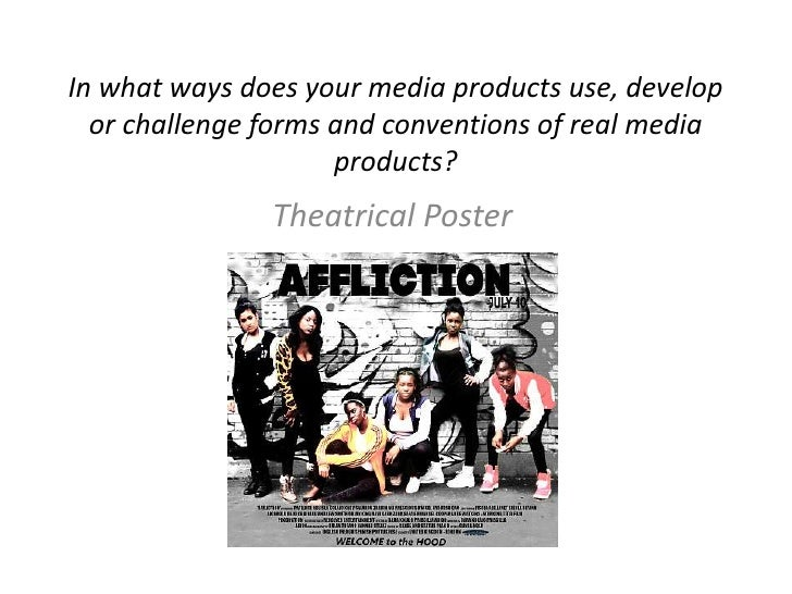 In what ways does your media products use, develop  or challenge forms and conventions of real media                     p...