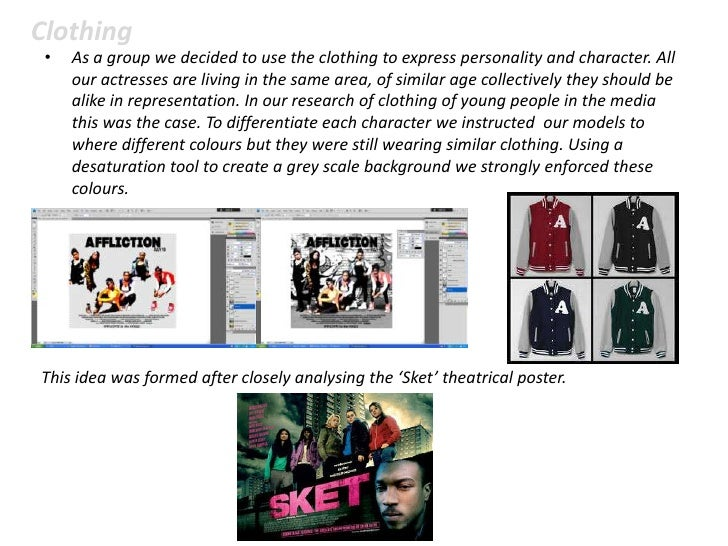 Clothing •   As a group we decided to use the clothing to express personality and character. All     our actresses are liv...