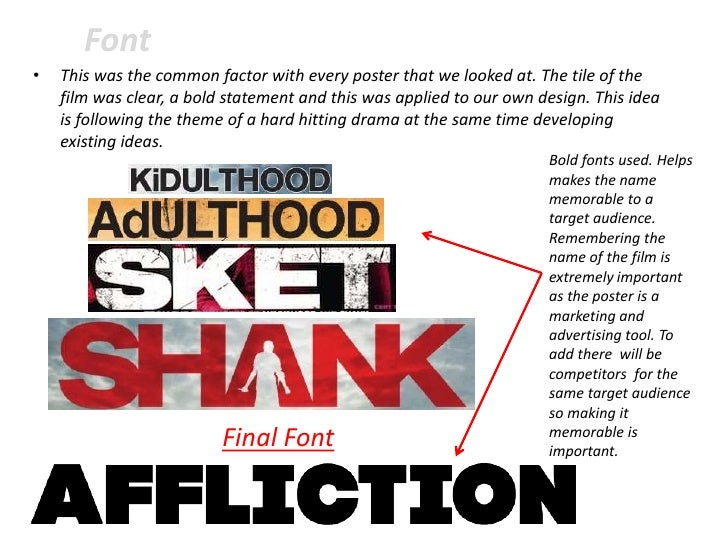 Font•   This was the common factor with every poster that we looked at. The tile of the    film was clear, a bold statemen...
