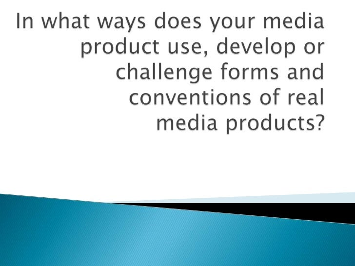 In what ways does your media product use, develop or challenge forms and conventions of real mediaproducts?<br />