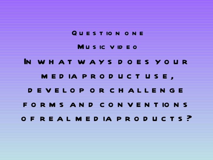 In what ways does your media product use, develop or challenge forms and conventions of real media products? Question one ...
