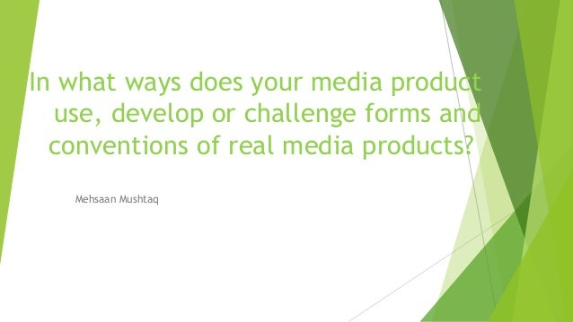 In what ways does your media product use, develop or challenge forms and conventions of real media products? Mehsaan Musht...
