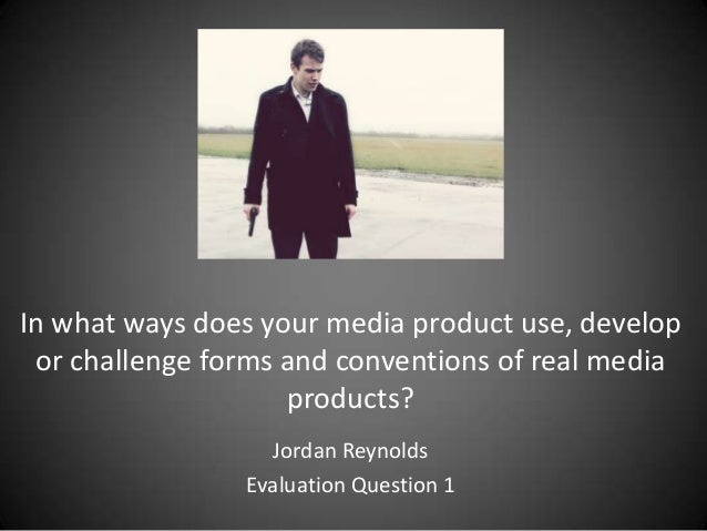 In what ways does your media product use, develop or challenge forms and conventions of real media                    prod...