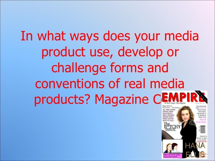 In what ways does your media product use, develop or challenge forms and conventions of real media products? Magazine Cover
