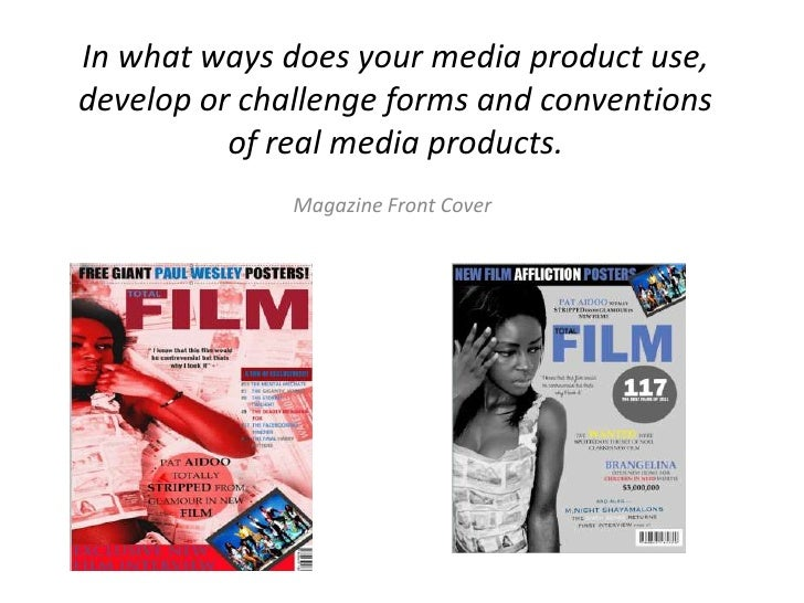 In what ways does your media product use,develop or challenge forms and conventions          of real media products.      ...