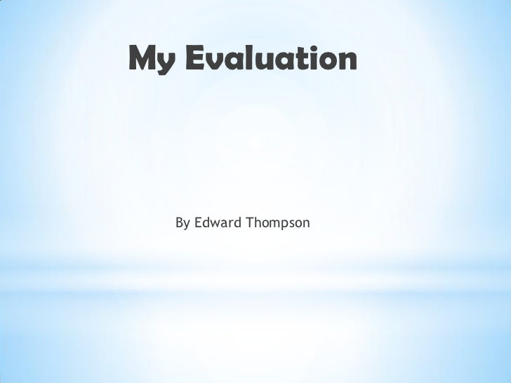 My Evaluation  By Edward Thompson