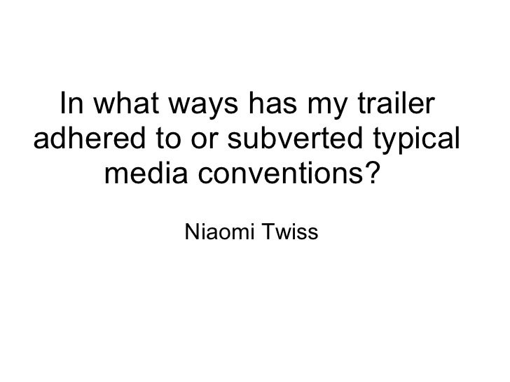 In what ways has my trailer adhered to or subverted typical media conventions?  Niaomi Twiss