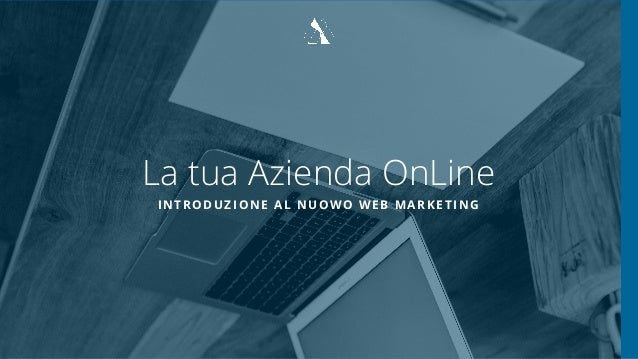 La tua Azienda OnLine INTRODUZIONE AL NUOWO WEB MARKETING