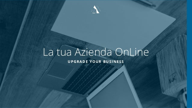 La tua Azienda OnLine UPGRADE YOUR BUSINESS