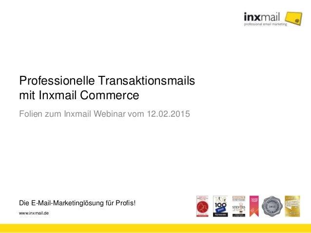 Die E-Mail-Marketinglösung für Profis! www.inxmail.de Professionelle Transaktionsmails mit Inxmail Commerce Folien zum Inx...