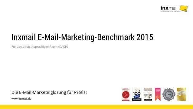 Die E-Mail-Marketinglösung für Profis! www.inxmail.de Inxmail E-Mail-Marketing-Benchmark 2015 Für den deutschsprachigen Ra...