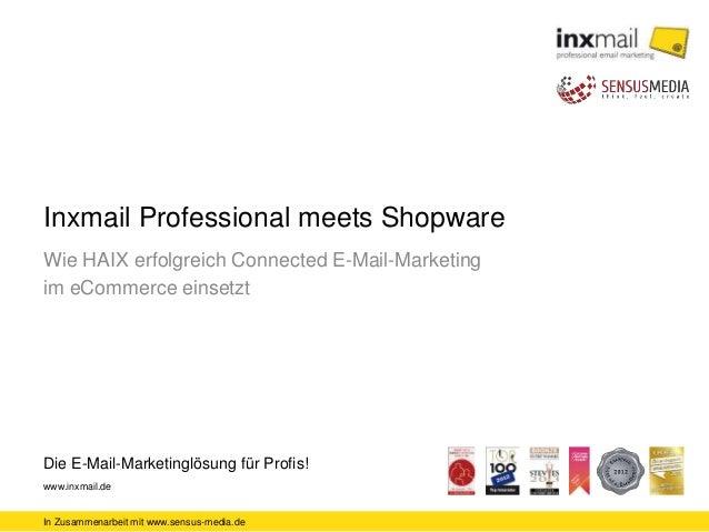 In Zusammenarbeit mit www.sensus-media.de Die E-Mail-Marketinglösung für Profis! www.inxmail.de Inxmail Professional meets...
