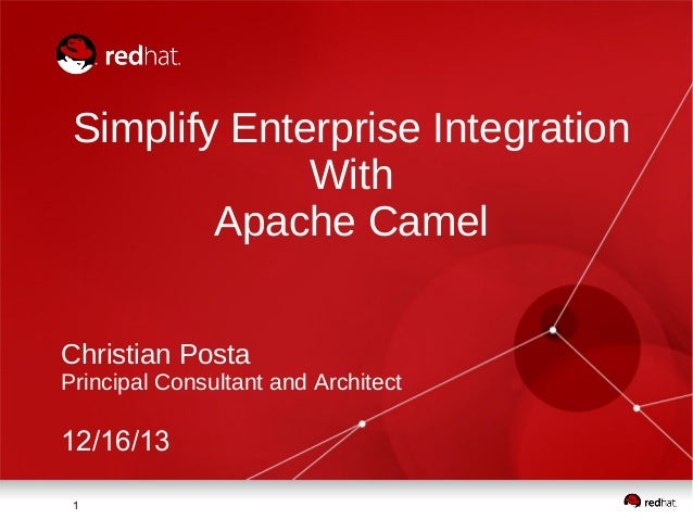 Simplify Enterprise Integration With Apache Camel Christian Posta  Principal Consultant and Architect  12/16/13 1
