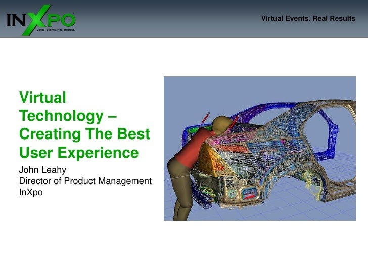 Virtual Technology – Creating The Best User Experience<br />John Leahy<br />Director of Product Management<br />InXpo<br />
