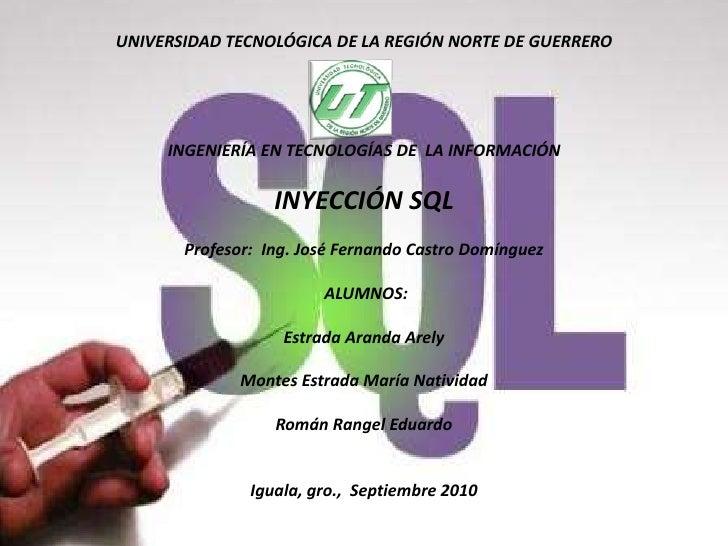 UNIVERSIDAD TECNOLÓGICA DE LA REGIÓN NORTE DE GUERREROINGENIERÍA EN TECNOLOGÍAS DE  LA INFORMACIÓNINYECCIÓN SQLProf...