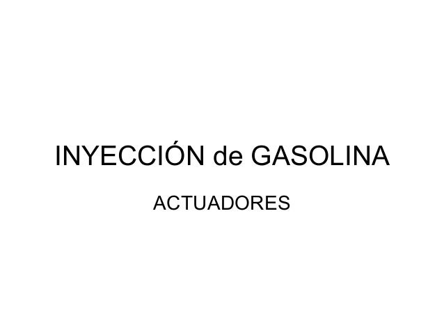 INYECCIÓN de GASOLINA      ACTUADORES