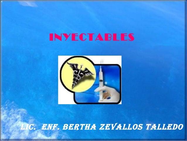 INYECTABLES Lic. Enf. BErtha ZEvaLLos taLLEdo