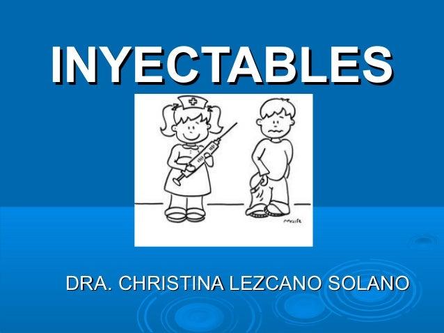 INYECTABLESINYECTABLES DRA. CHRISTINA LEZCANO SOLANODRA. CHRISTINA LEZCANO SOLANO