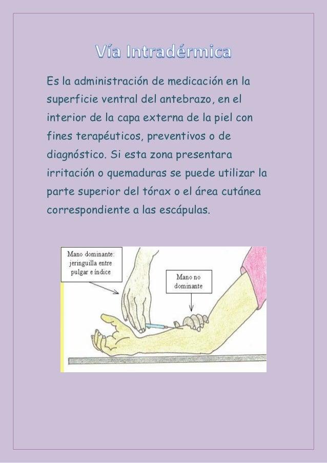 Es la administración de medicación en lasuperficie ventral del antebrazo, en elinterior de la capa externa de la piel conf...