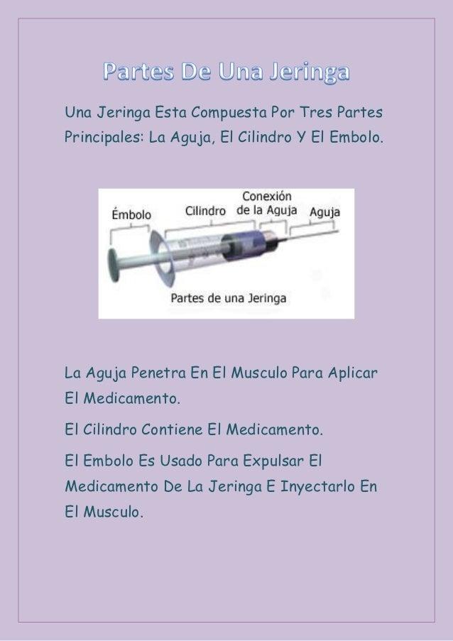 Una Jeringa Esta Compuesta Por Tres PartesPrincipales: La Aguja, El Cilindro Y El Embolo.La Aguja Penetra En El Musculo Pa...