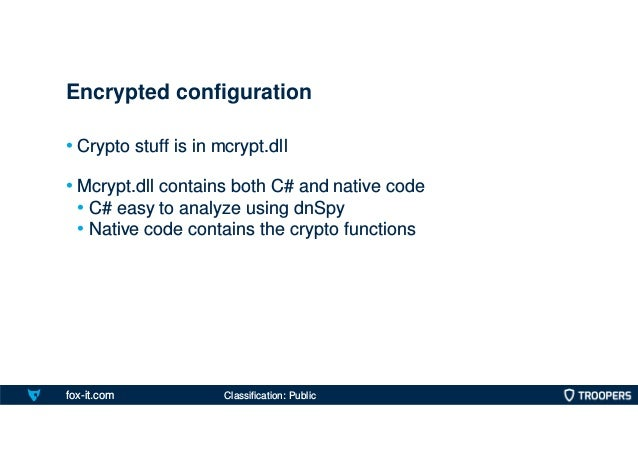 fox-it.com • Crypto stuff is in mcrypt.dll • Mcrypt.dll contains both C# and native code • C# easy to analyze using dnSpy ...