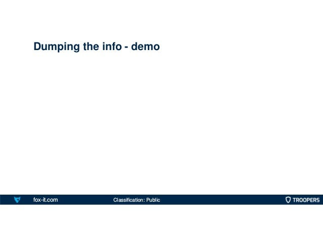 fox-it.com Dumping the info - demo Classification: Public