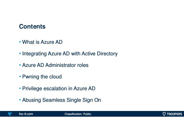 fox-it.com • What is Azure AD • Integrating Azure AD with Active Directory • Azure AD Administrator roles • Pwning the clo...