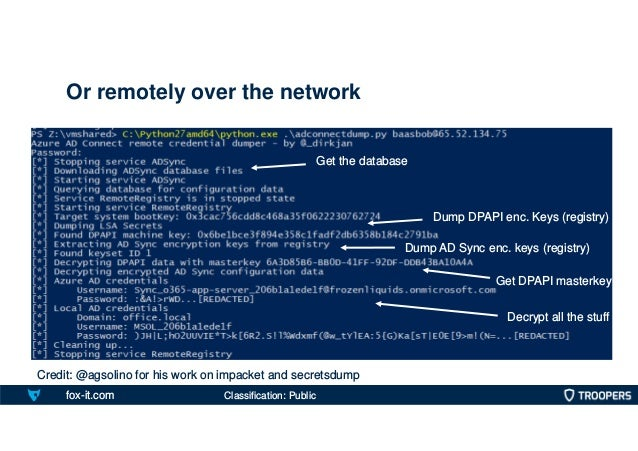 fox-it.com Or remotely over the network Classification: Public Credit: @agsolino for his work on impacket and secretsdump ...