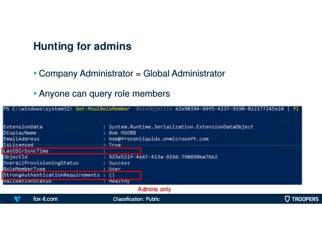 fox-it.com • Company Administrator = Global Administrator • Anyone can query role members Hunting for admins Admins only C...