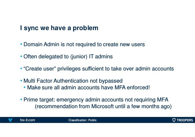 """fox-it.com • Domain Admin is not required to create new users • Often delegated to (junior) IT admins • """"Create user"""" priv..."""