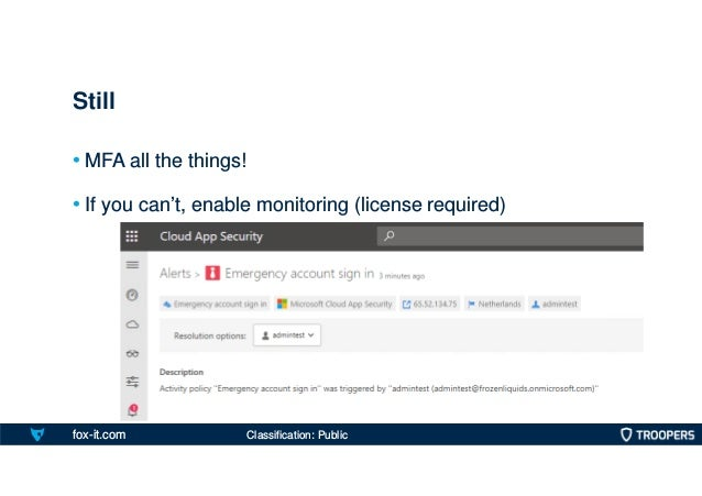 fox-it.com • MFA all the things! • If you can't, enable monitoring (license required) Still Classification: Public