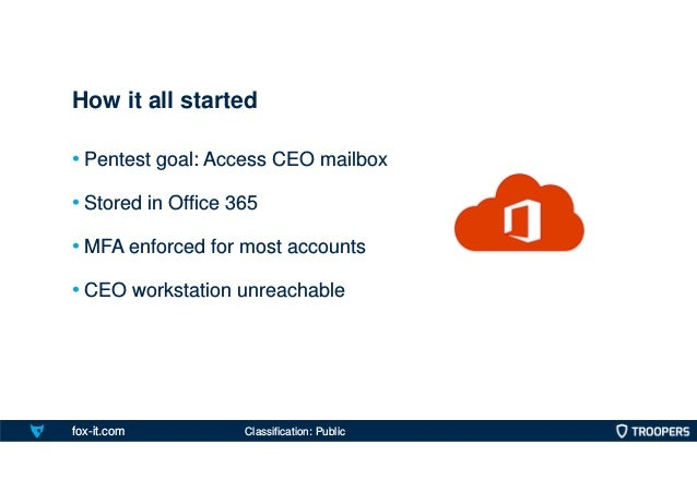 fox-it.com • Pentest goal: Access CEO mailbox • Stored in Office 365 • MFA enforced for most accounts • CEO workstation un...