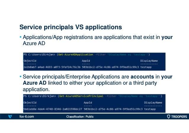 fox-it.com • Applications/App registrations are applications that exist in your Azure AD • Service principals/Enterprise A...