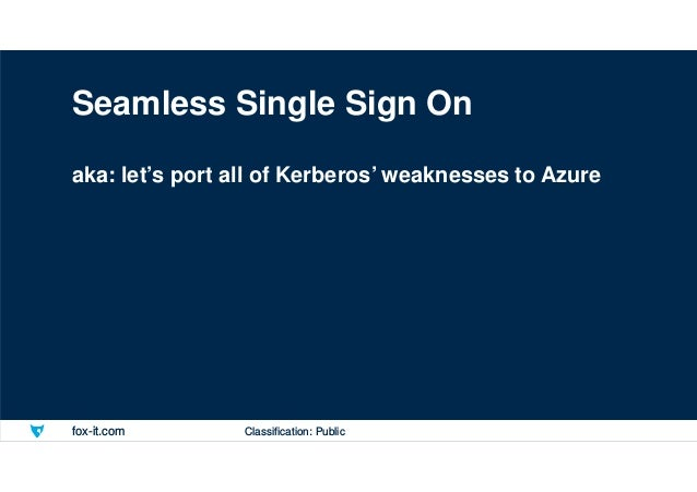 fox-it.com Seamless Single Sign On aka: let's port all of Kerberos' weaknesses to Azure Classification: Public