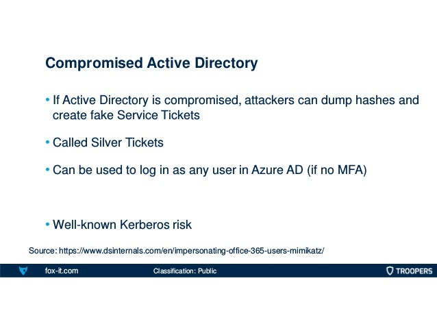 fox-it.com • If Active Directory is compromised, attackers can dump hashes and create fake Service Tickets • Called Silver...