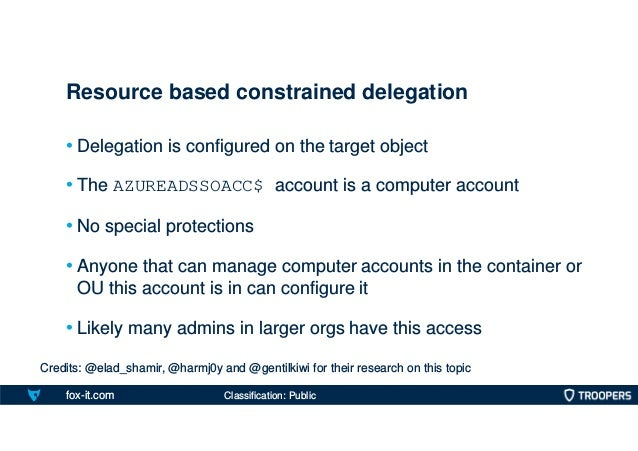 fox-it.com • Delegation is configured on the target object • The AZUREADSSOACC$ account is a computer account • No special...