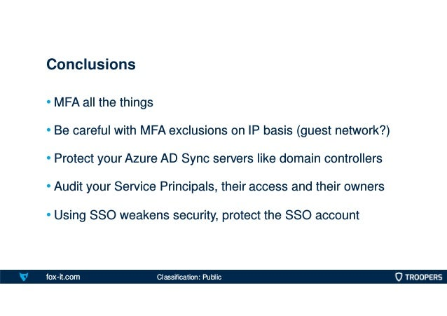 fox-it.com • MFA all the things • Be careful with MFA exclusions on IP basis (guest network?) • Protect your Azure AD Sync...