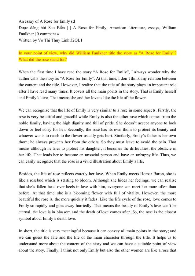 an analysis of symbolism in a rose for emily by william faulkner Get free homework help on faulkner's short stories: book summary, chapter summary and analysis and original text, quotes, essays, and character analysis courtesy of cliffsnotes cliffsnotes on faulkner's short stories contains commentary and glossaries for five of william faulkner's best known stories, including barn burning, a rose for emily, and dry september.