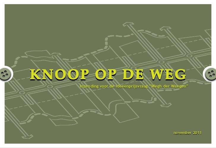 """KNOOP OP DE WEG    Inzending voor de ideeënprijsvraag """"Wegh der Weegen""""                                                nov..."""