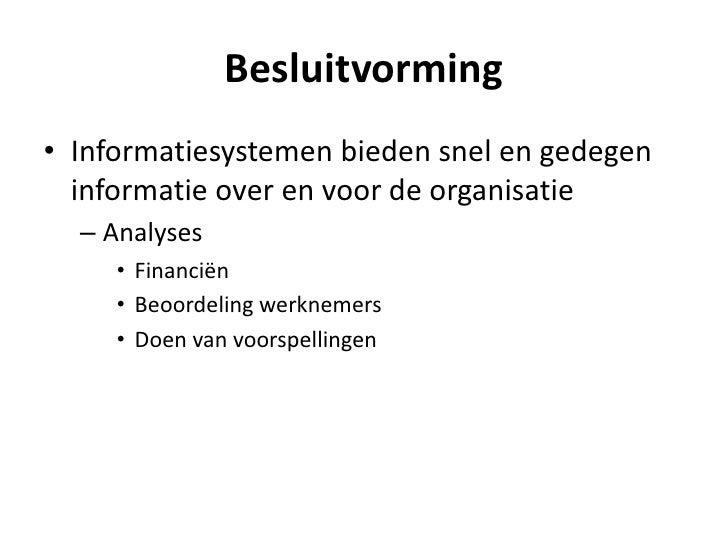 Besluitvorming<br />Informatiesystemen bieden snel en gedegen informatie over en voor de organisatie<br />Analyses <br />F...